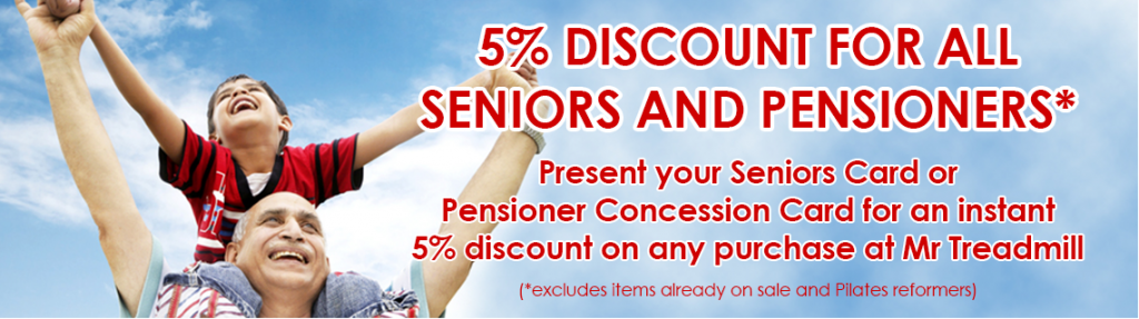 Present your Seniors Card or Pensioner Concession Card for an instant 5% discount on any purchase at Mr Treadmill